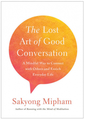 The Lost Art of Good Conversation Book by Sakyong Mipham Rinpoche, head of Shambhala