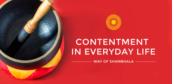 Contentment in Everyday Life Shambhala Meditation Class